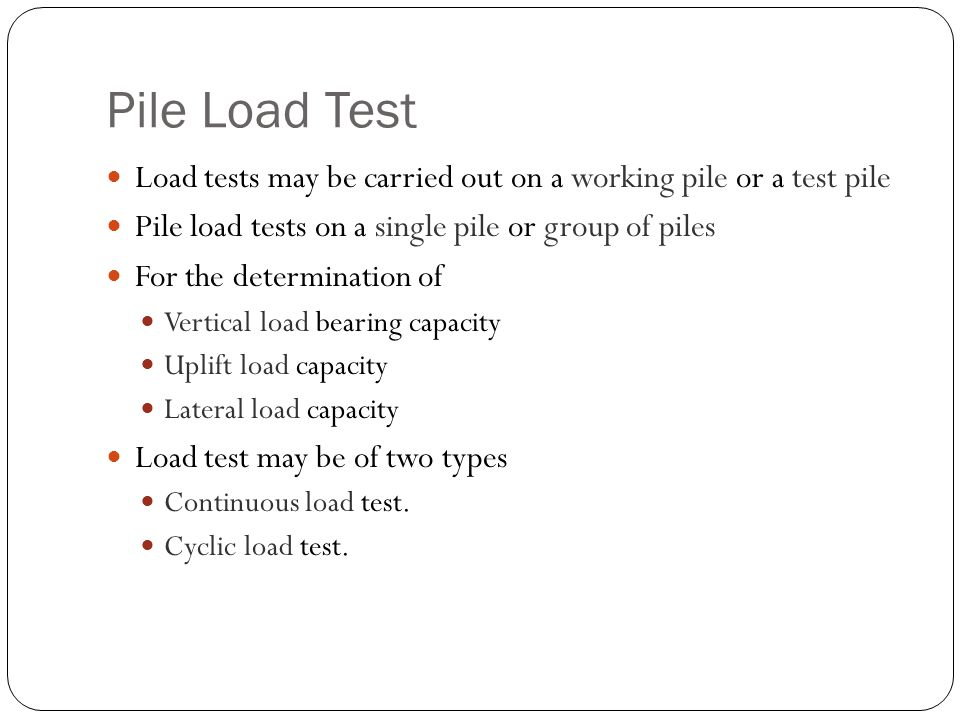 Pile Load Test Load tests may be carried out on a working pile or a test pile. Pile load tests on a single pile or group of piles.