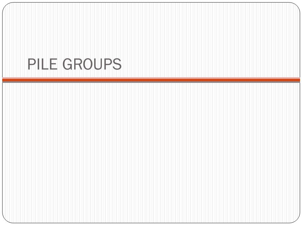PILE GROUPS