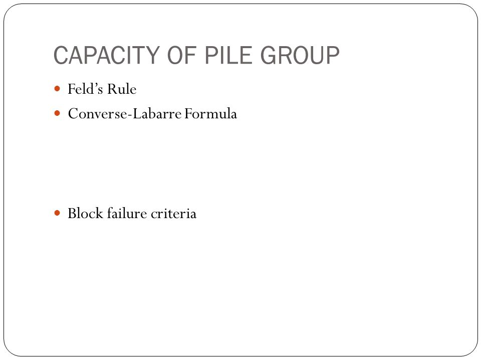CAPACITY OF PILE GROUP Feld's Rule Converse-Labarre Formula