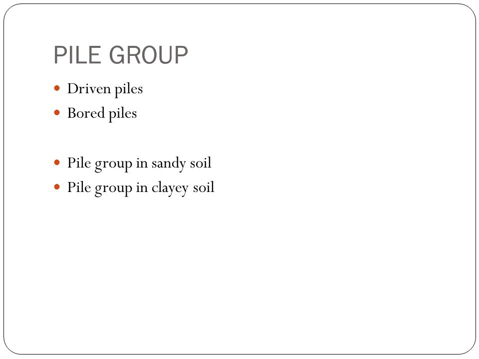PILE GROUP Driven piles Bored piles Pile group in sandy soil