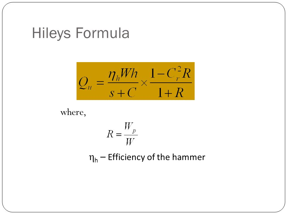 Hileys Formula where, ηh – Efficiency of the hammer