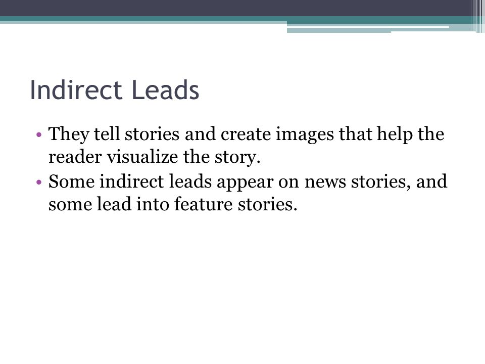 Indirect Leads They tell stories and create images that help the reader visualize the story.