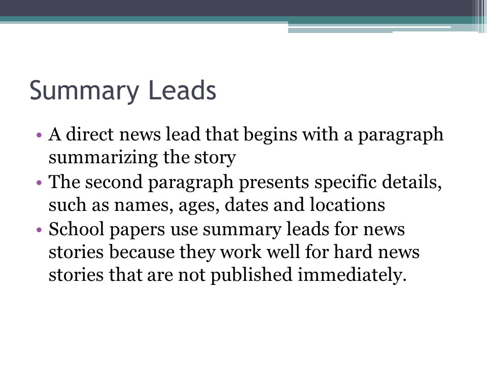 Summary Leads A direct news lead that begins with a paragraph summarizing the story.