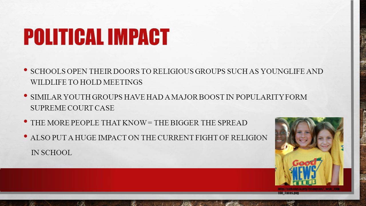 Political Impact Schools open their doors to religious groups such as younglife and Wildlife to hold meetings.