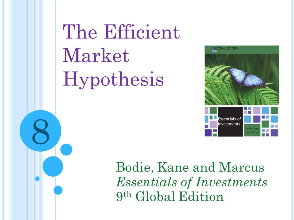8 The Efficient Market Hypothesis Bodie, Kane and Marcus