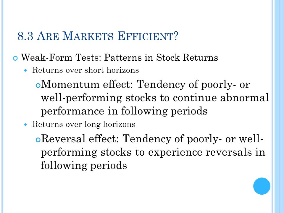 8.3 Are Markets Efficient Weak-Form Tests: Patterns in Stock Returns. Returns over short horizons.
