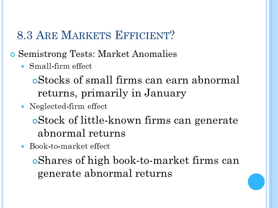 8.3 Are Markets Efficient Semistrong Tests: Market Anomalies. Small-firm effect.