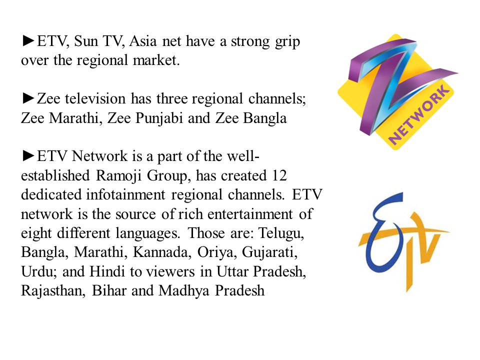 ETV, Sun TV, Asia net have a strong grip over the regional market.