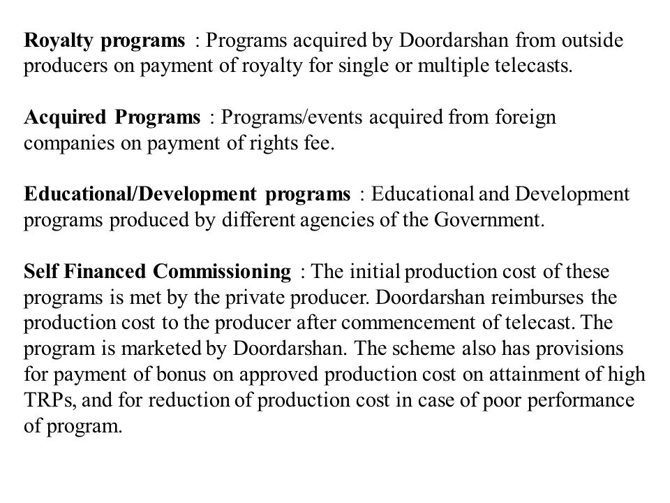 Royalty programs : Programs acquired by Doordarshan from outside producers on payment of royalty for single or multiple telecasts.