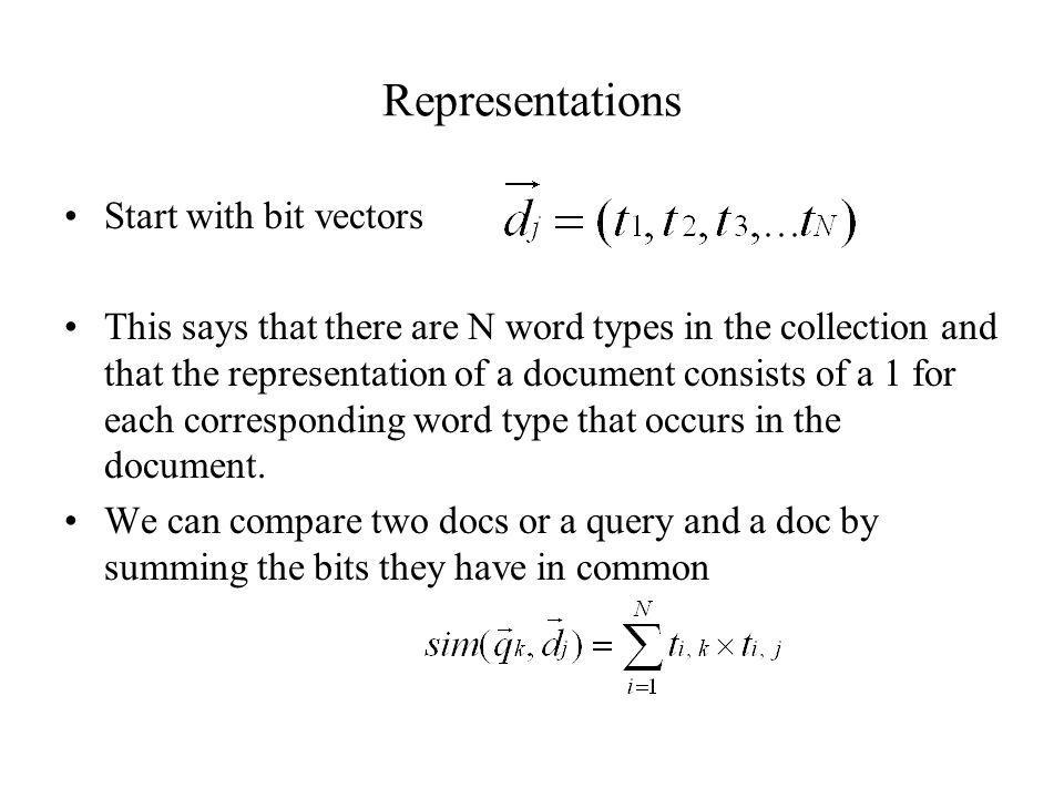 Representations Start with bit vectors