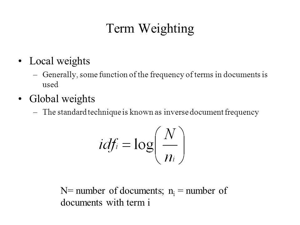 Term Weighting Local weights Global weights