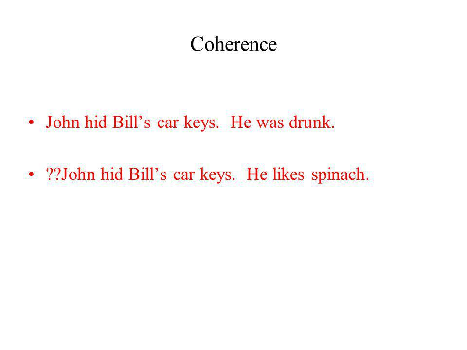 Coherence John hid Bill's car keys. He was drunk.