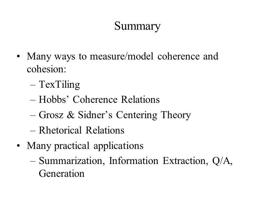 Summary Many ways to measure/model coherence and cohesion: TexTiling