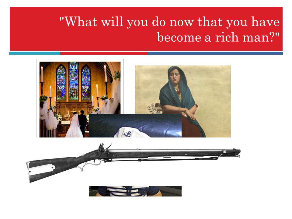What will you do now that you have become a rich man