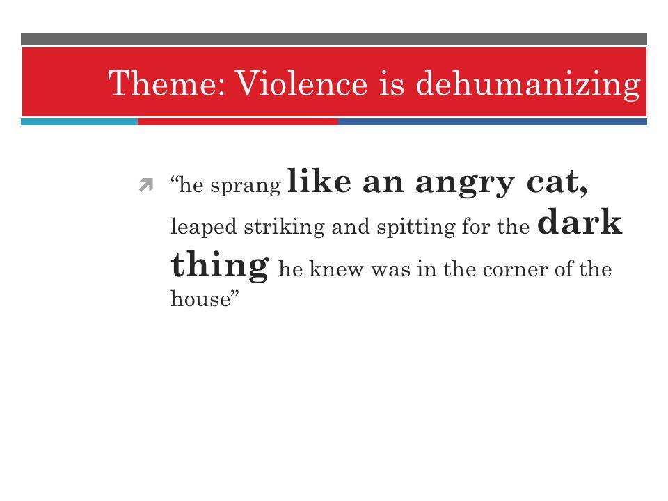 Theme: Violence is dehumanizing