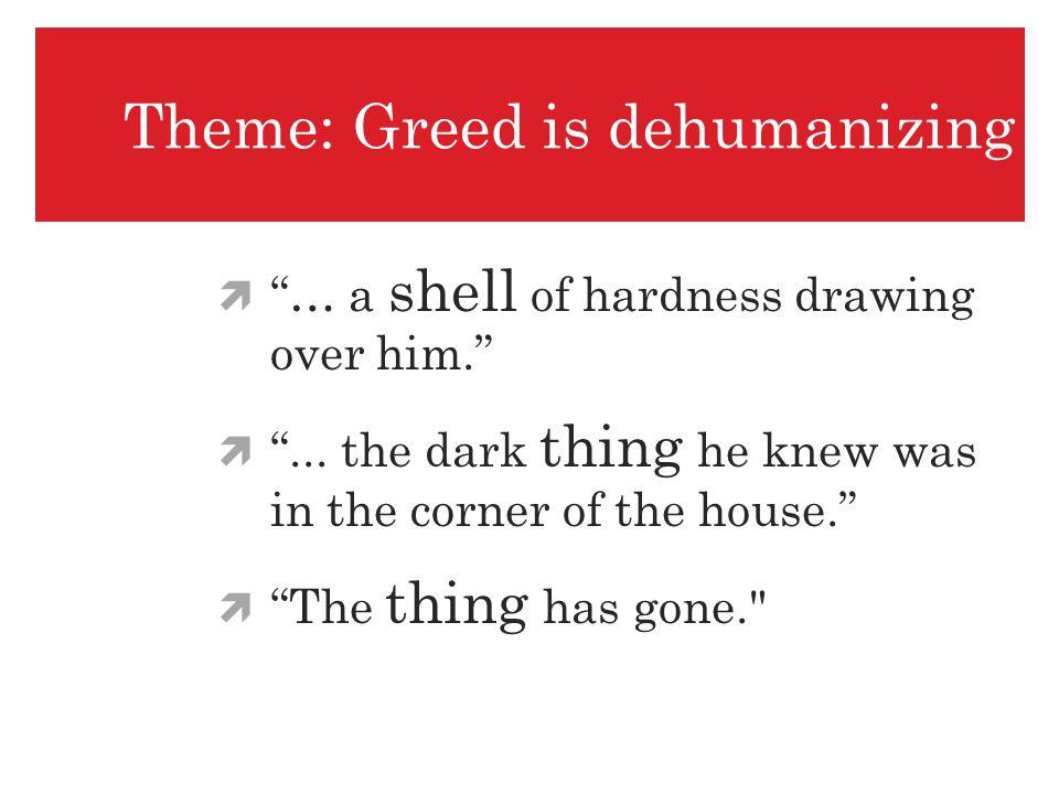 Theme: Greed is dehumanizing