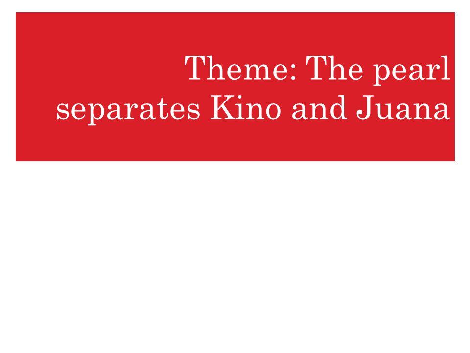 Theme: The pearl separates Kino and Juana