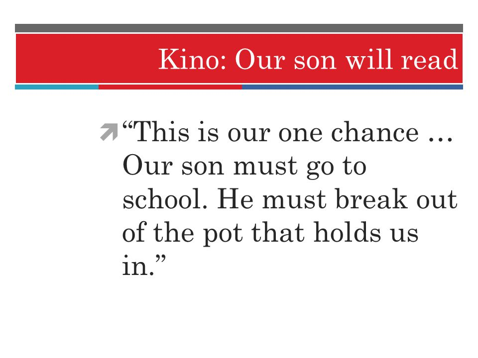 Kino: Our son will read This is our one chance … Our son must go to school.
