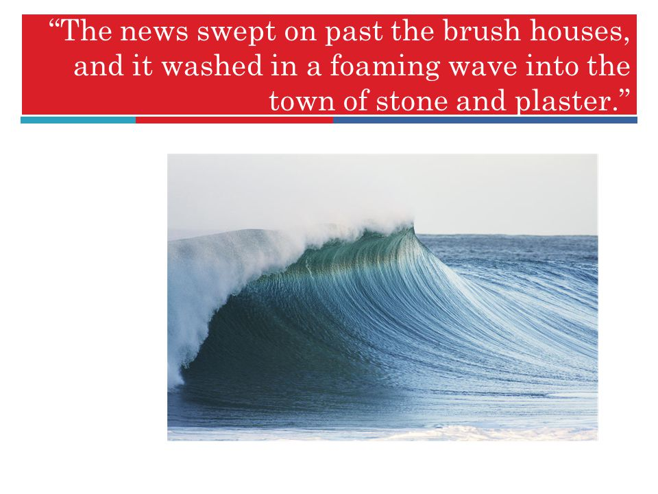 The news swept on past the brush houses, and it washed in a foaming wave into the town of stone and plaster.