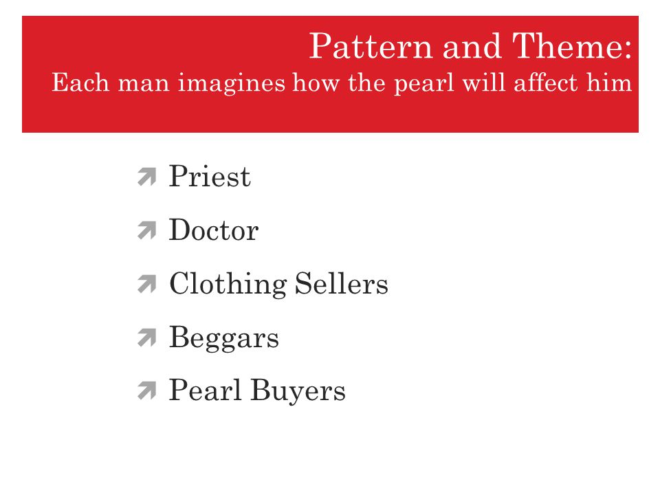 Pattern and Theme: Each man imagines how the pearl will affect him