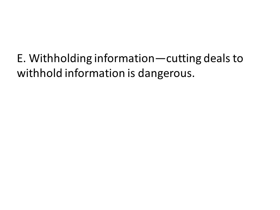 E. Withholding information—cutting deals to withhold information is dangerous.