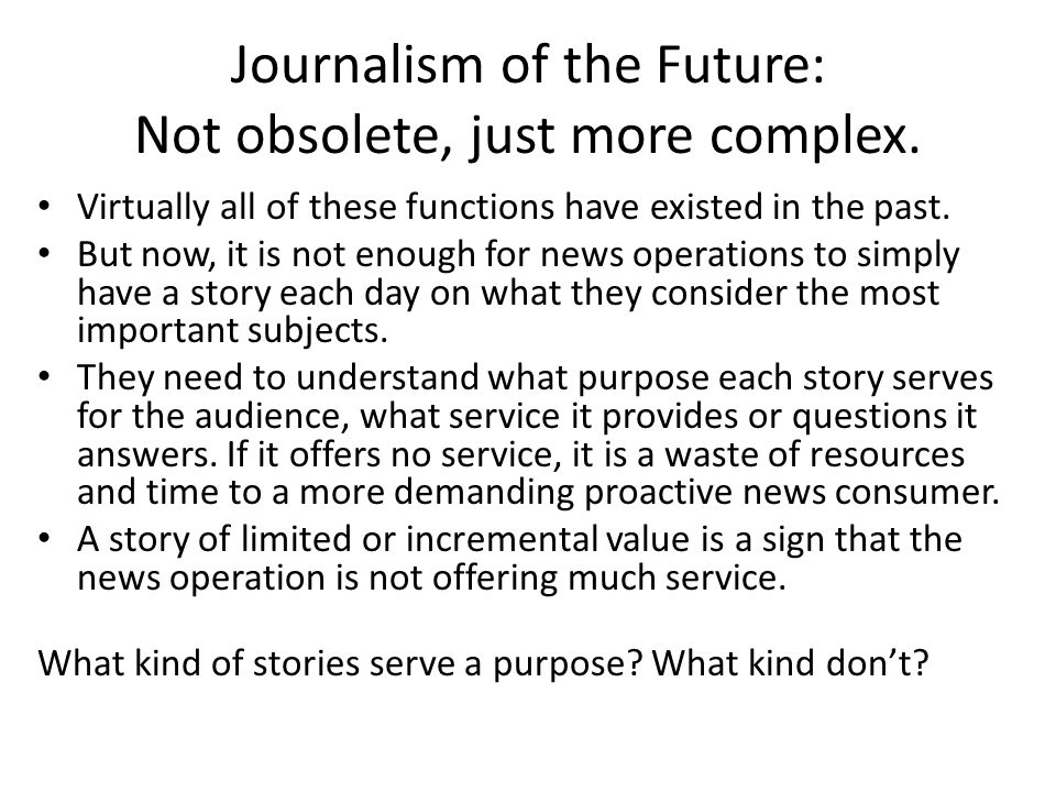 Journalism of the Future: Not obsolete, just more complex.