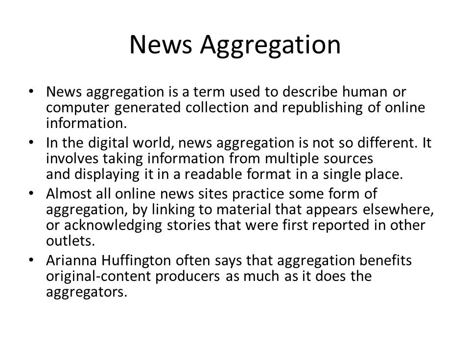 News Aggregation News aggregation is a term used to describe human or computer generated collection and republishing of online information.