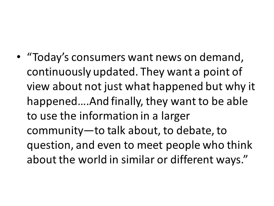 Today's consumers want news on demand, continuously updated