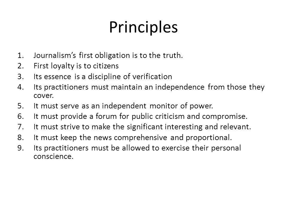 Principles Journalism's first obligation is to the truth.