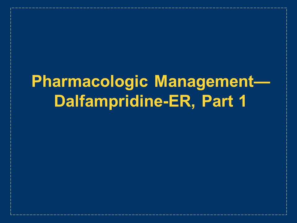 Pharmacologic Management—Dalfampridine-ER, Part 1