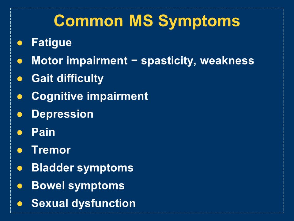 Common MS Symptoms Fatigue Motor impairment − spasticity, weakness