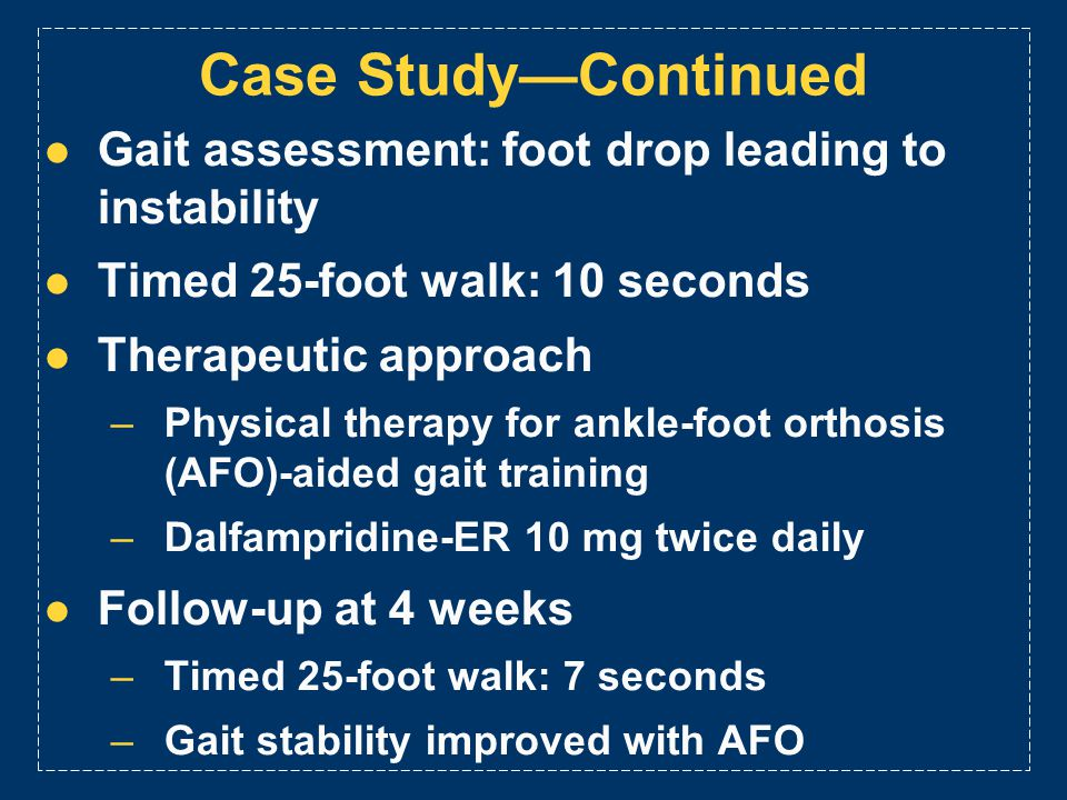 Case Study—Continued Gait assessment: foot drop leading to instability