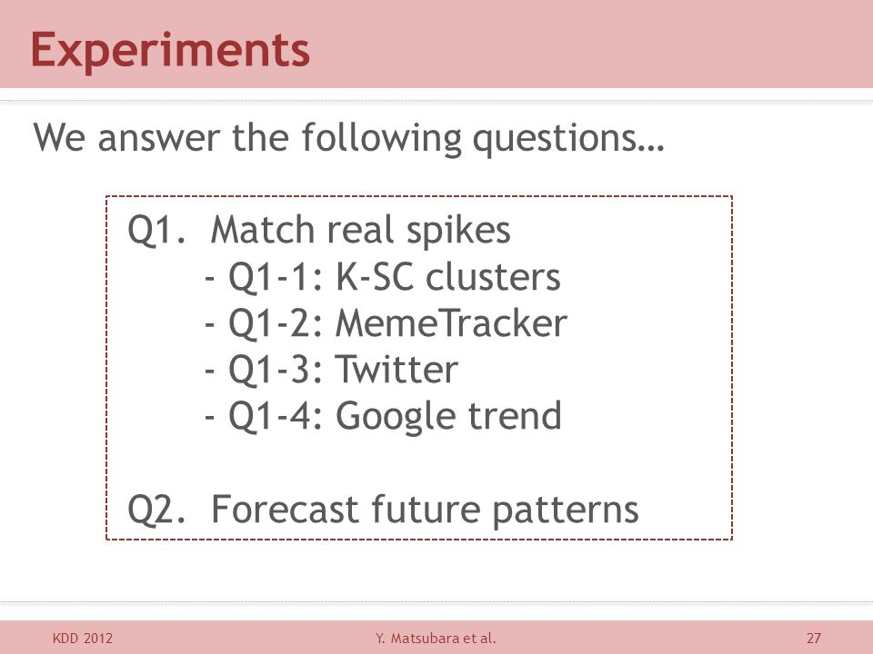 Experiments We answer the following questions… Q1. Match real spikes