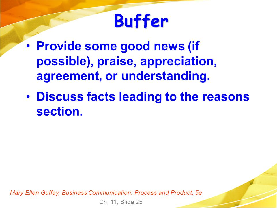 Buffer Provide some good news (if possible), praise, appreciation, agreement, or understanding. Discuss facts leading to the reasons section.