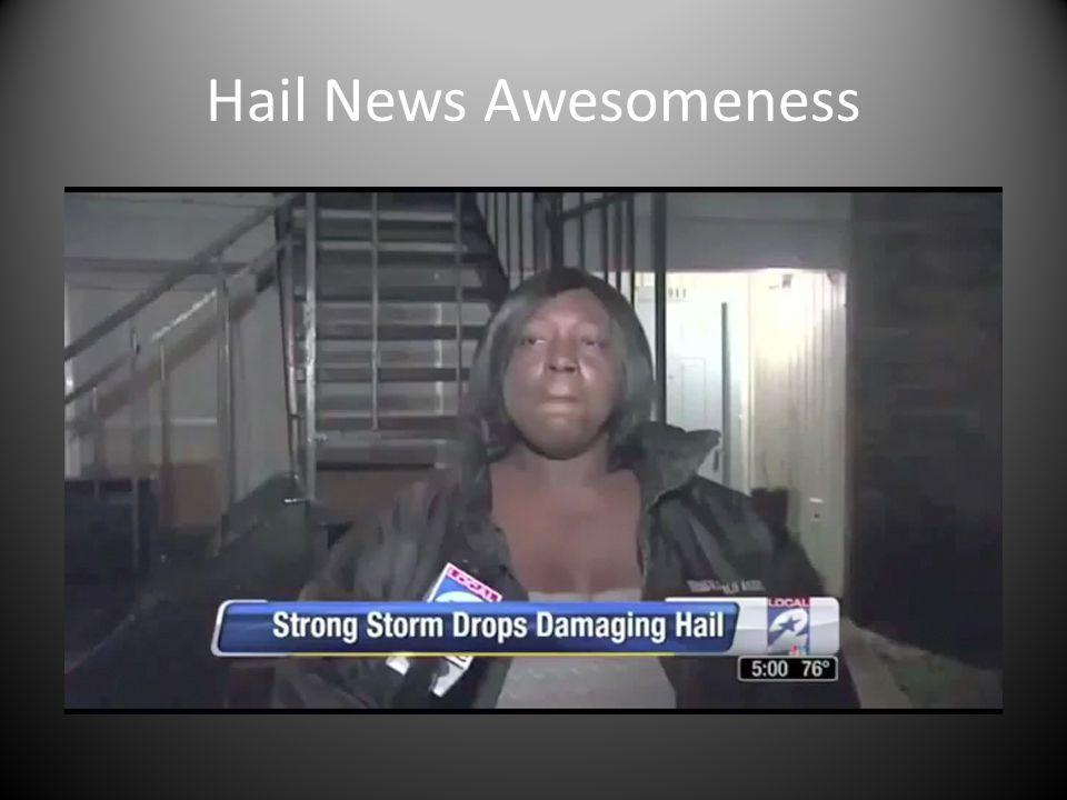 Hail News Awesomeness