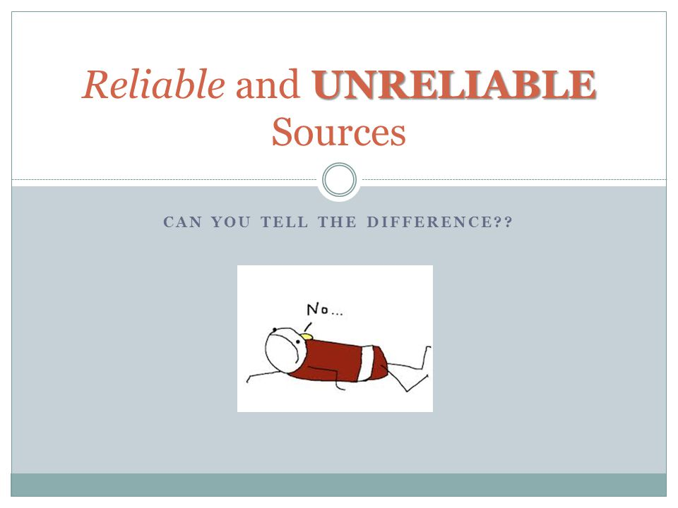 Reliable and UNRELIABLE Sources
