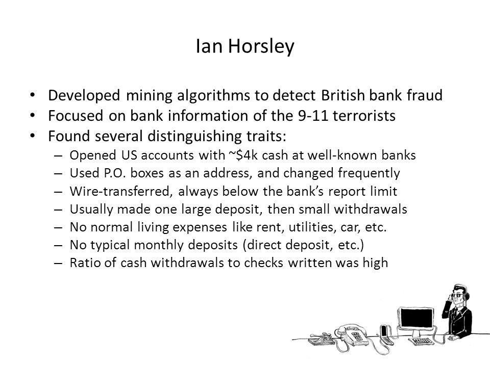 Ian Horsley Developed mining algorithms to detect British bank fraud