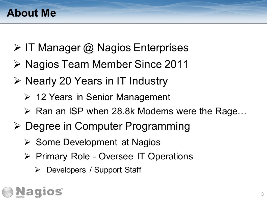 IT Manager @ Nagios Enterprises Nagios Team Member Since 2011