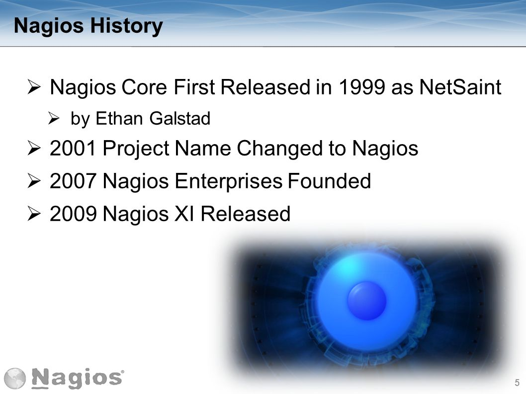 Nagios Core First Released in 1999 as NetSaint