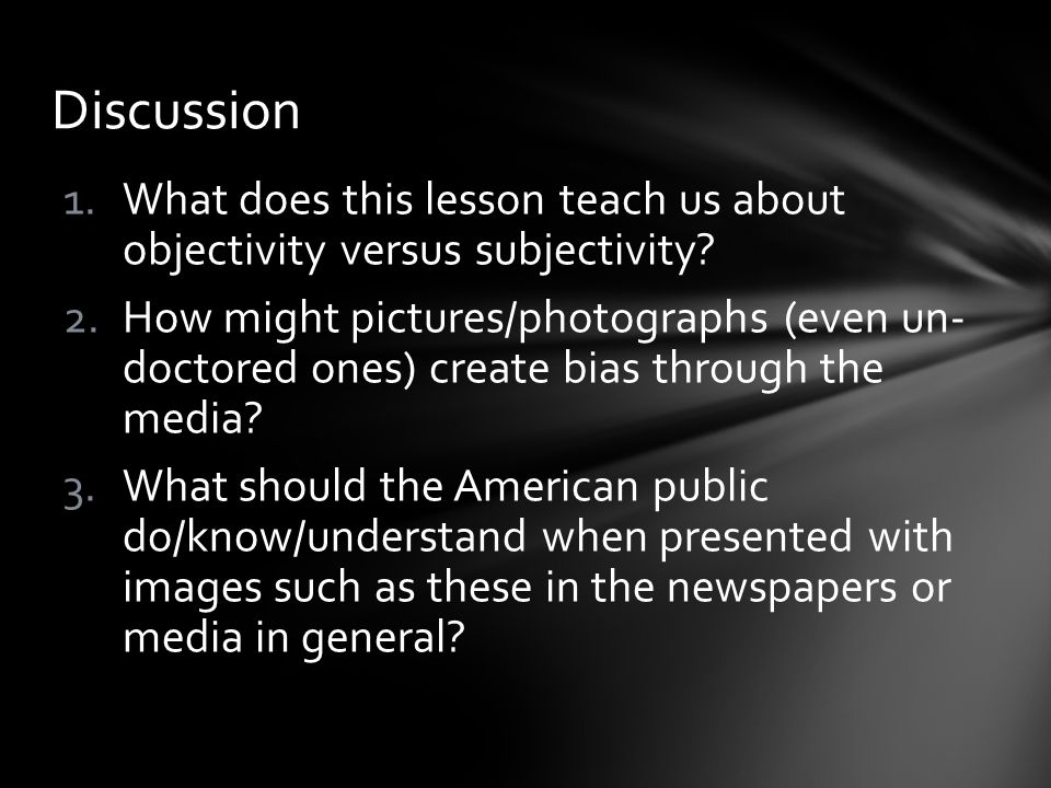 Discussion What does this lesson teach us about objectivity versus subjectivity