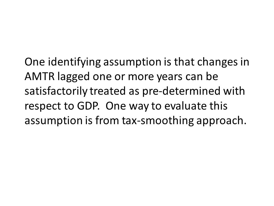 One identifying assumption is that changes in AMTR lagged one or more years can be satisfactorily treated as pre-determined with respect to GDP.