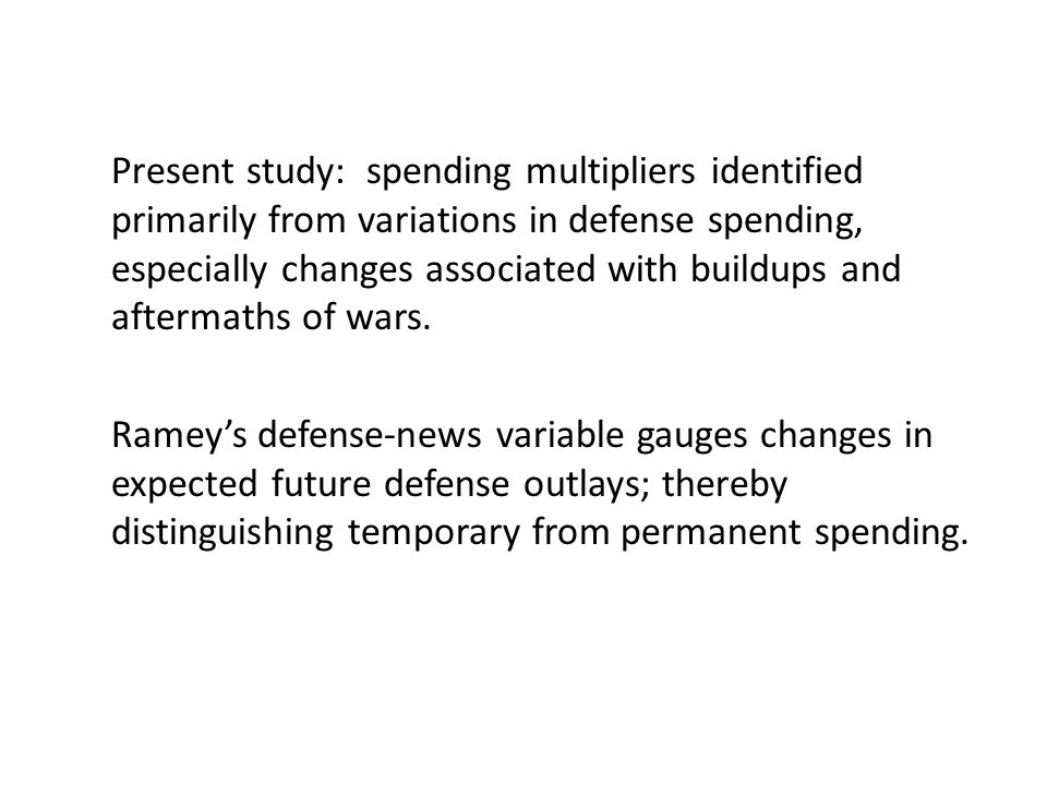 Present study: spending multipliers identified primarily from variations in defense spending, especially changes associated with buildups and aftermaths of wars.