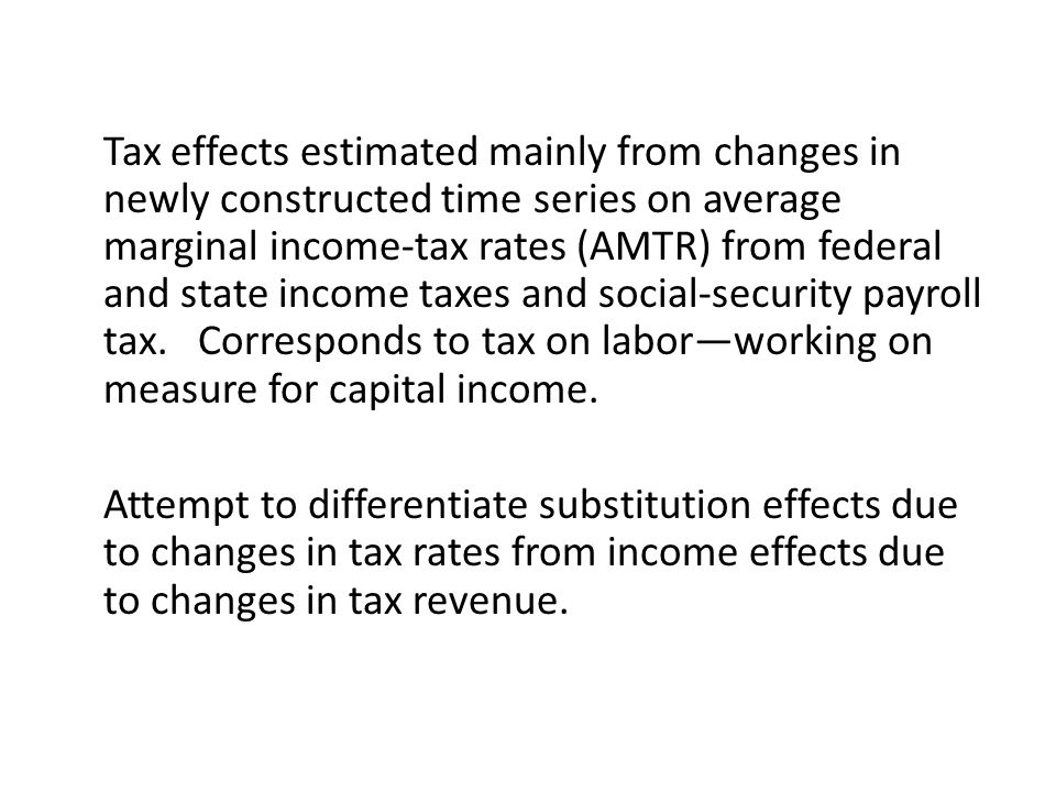 Tax effects estimated mainly from changes in newly constructed time series on average marginal income-tax rates (AMTR) from federal and state income taxes and social-security payroll tax.