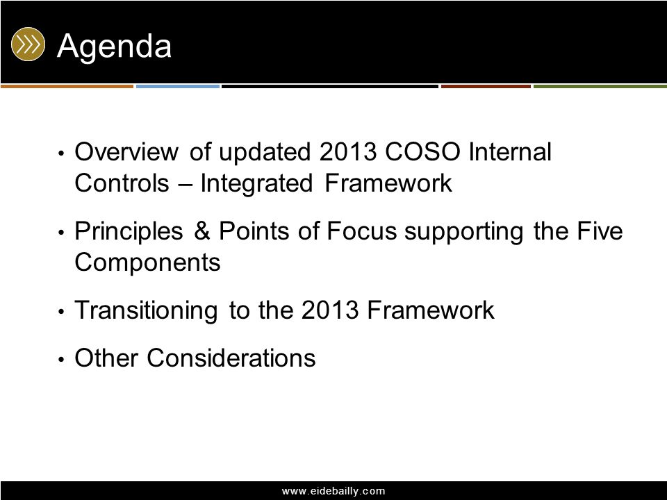 Agenda Overview of updated 2013 COSO Internal Controls – Integrated Framework. Principles & Points of Focus supporting the Five Components.