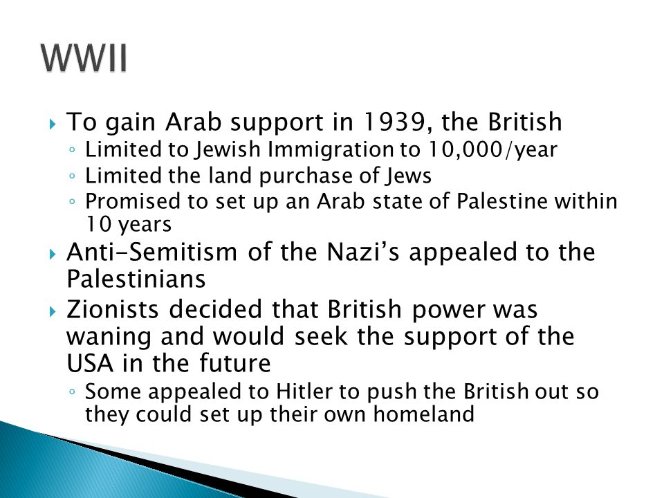WWII To gain Arab support in 1939, the British