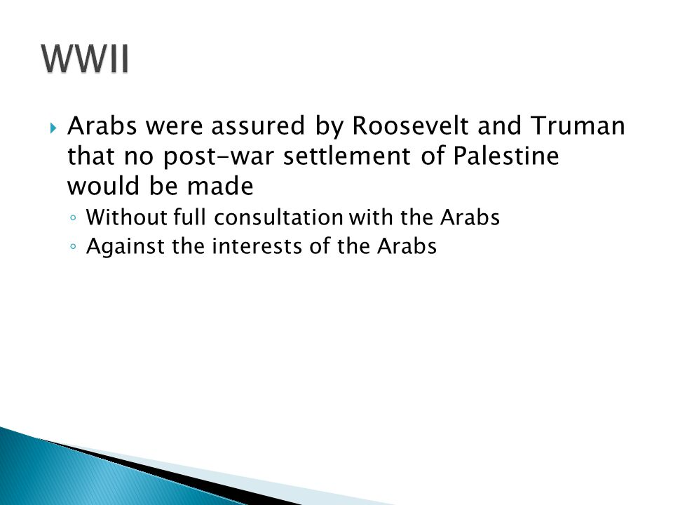 WWII Arabs were assured by Roosevelt and Truman that no post-war settlement of Palestine would be made.