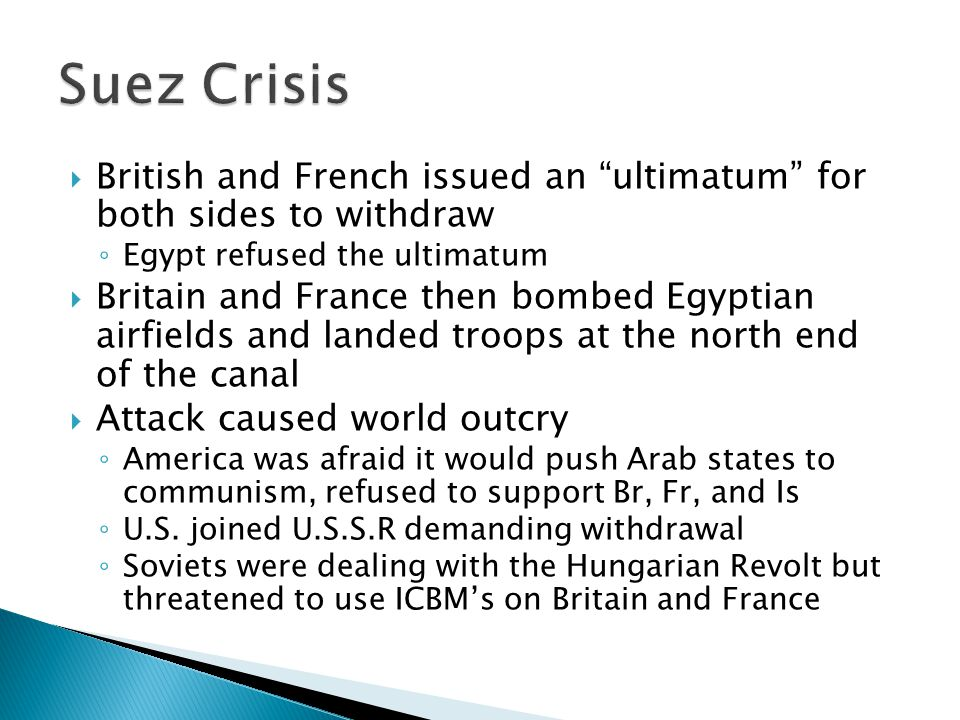 Suez Crisis British and French issued an ultimatum for both sides to withdraw. Egypt refused the ultimatum.