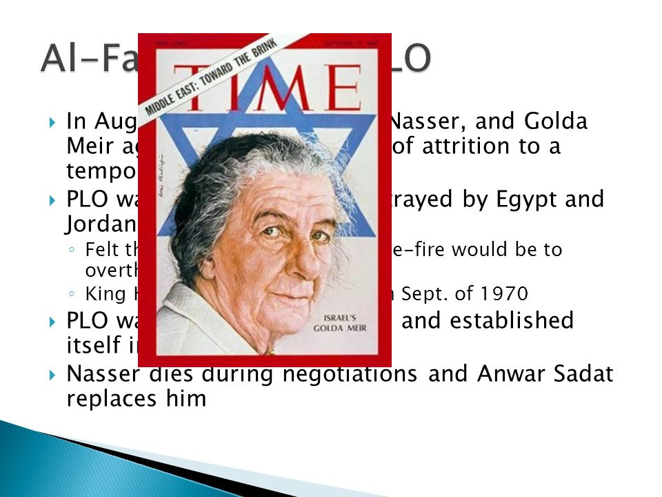 Al-Fatah and the PLO In August of 1970, Hussein, Nasser, and Golda Meir agreed to bring the war of attrition to a temporary halt.