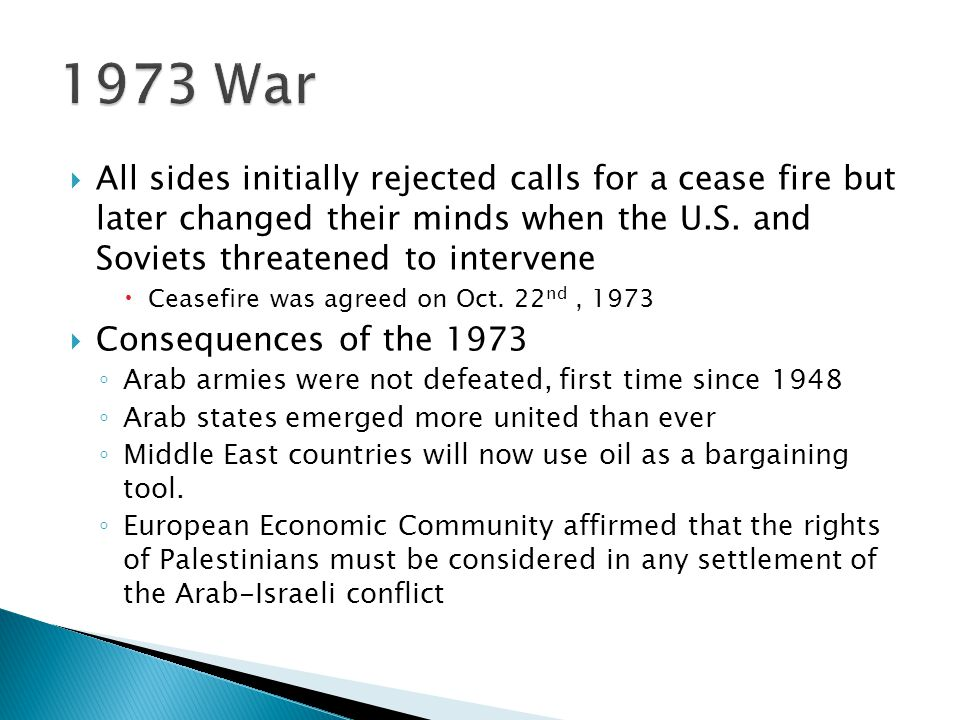 1973 War All sides initially rejected calls for a cease fire but later changed their minds when the U.S. and Soviets threatened to intervene.