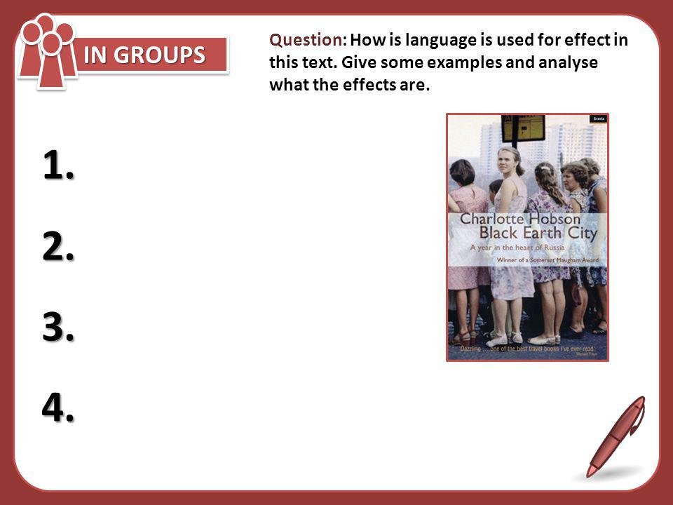 IN GROUPS Question: How is language is used for effect in this text. Give some examples and analyse what the effects are.